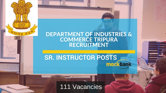 Department of Industries & Commerce Tripura Recruitment 111 Vacancies-Sr Instructor Posts