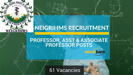 NEIGRIHMS Recruitment 61 Vacancies- Professor, Asst & Associate Professor Posts.neigrihms.gov.in