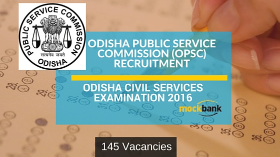 OPSC Recruitment 145 Vacancies - Odisha Civil Services Examination 2016 Posts