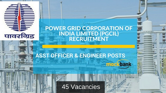 PGCIL Recruitment 45 Vacancies- Asst Officer & Engineer Posts.powergridindia.com