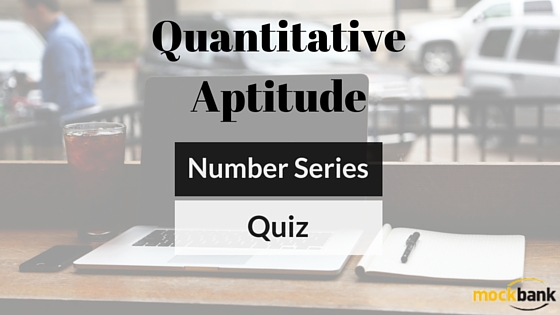Number Series Questions: Quantitative Aptitude Quiz