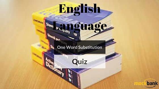 One Word Substitution Questions: English Language Quiz
