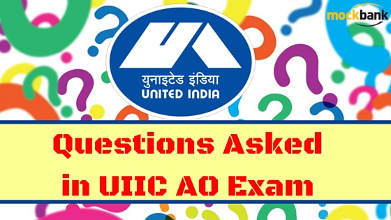 Questions Asked in UIIC AO Exam