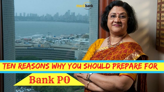 Ten reasons why you should prepare for bank PO.