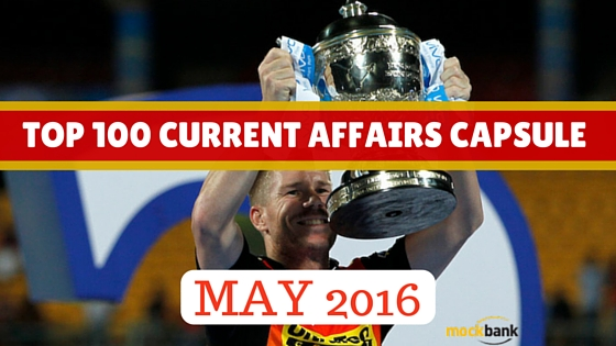 Top 100 Current Affairs Capsule May 2016