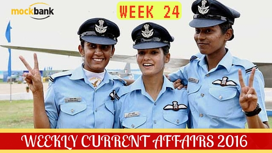 Weekly Current Affairs 2016. Week 24