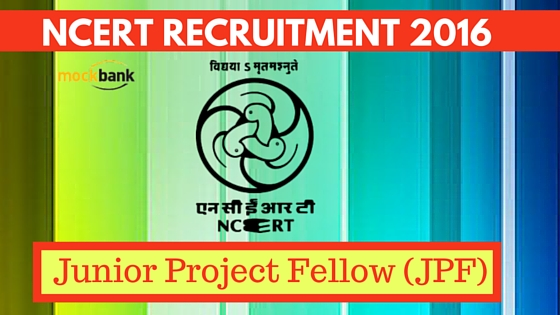 NCERT Recruitment 2016 for Junior Project Fellow (JPF) posts