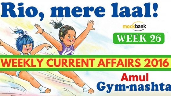 Weekly Current Affairs 2016. Week 26, Weekly Current Affairs 2016 (27 June - 3 July)