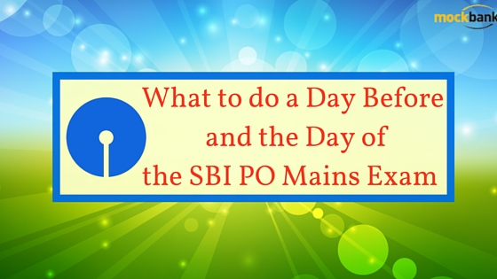 What to do a Day Before and the Day of the SBI PO Mains Exam