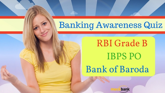 Banking Awareness Quiz for RBI Grade B, IBPS PO & Bank of Baroda, Banking Awareness Quiz 2 for RBI Grade B