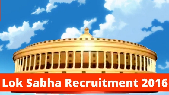 Lok Sabha Recruitment 2016