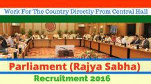 Parliament Recruitment. Parliament (Rajya Sabha) Recruitment 2016