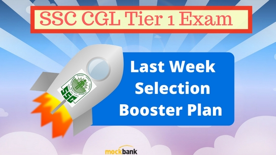 SSC CGL Tier 1 Exam Last Week Selection Booster Plan