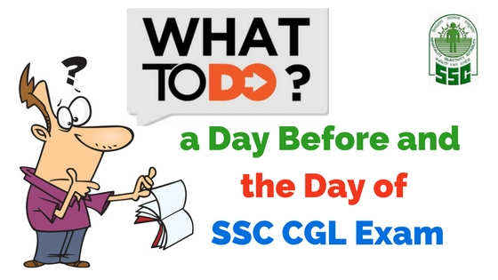 What to do a Day Before and the Day of the SSC CGL Exam