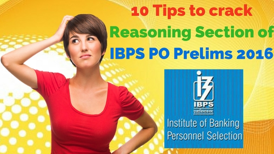 10 Tips to crack Reasoning Section of IBPS PO Prelims 2016
