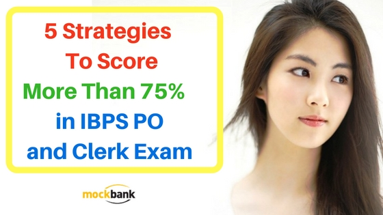 5 Strategies To Score More Than 75% in IBPS PO and Clerk Exam