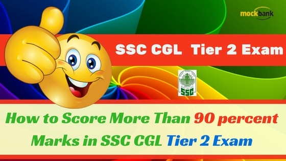 How to Score More Than 90 percent Marks in SSC CGL Tier 2 Exam