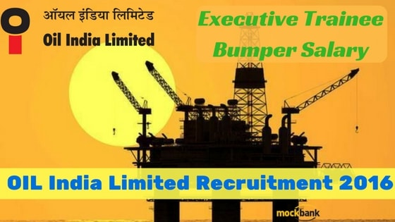 OIL India Limited Recruitment 2016 for Executive Trainee Posts.Apply Now.