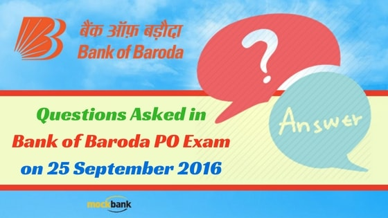 Questions Asked in Bank of Baroda PO Exam on 25 September 2016