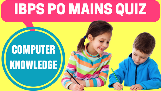 IBPS PO Mains Quiz Computer Knowledge