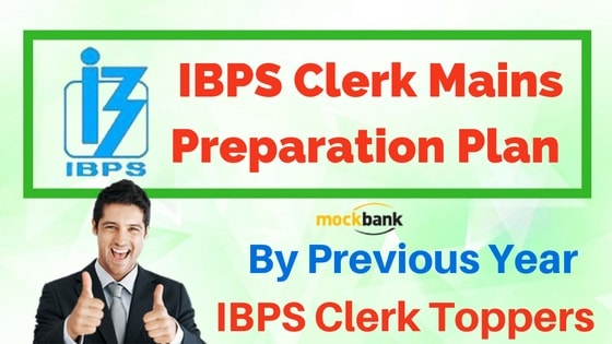 IBPS Clerk Mains Preparation Plan by Previous Year IBPS Clerk Toppers