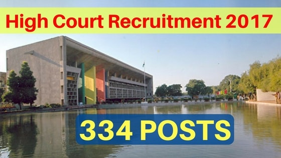 Punjab and Haryana High Court Recruitment 2017 for 334 posts.
