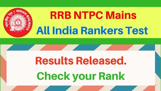 RRB NTPC Mains All India Rankers Test Results Released