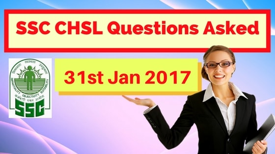 SSC CHSL Questions Asked 31 Jan 2017