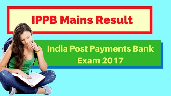 IPPB Mains Result for India Post Payments Bank Mains Exam 2017