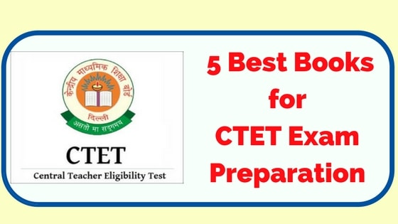 CTET Exam Books- 5 Best Books for CTET Exam Preparation