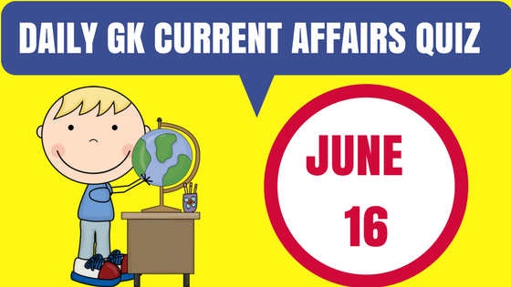 Daily GK Current Affairs Quiz - June 16