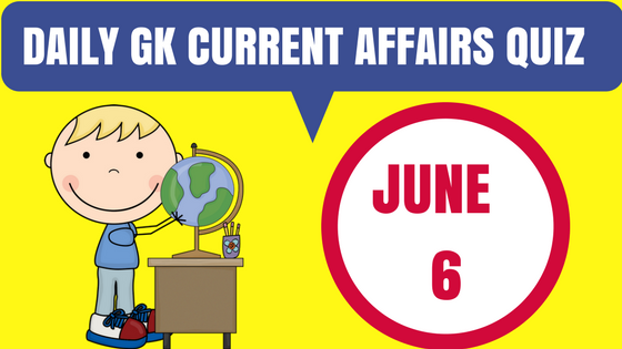Daily GK Current Affairs Quiz - June 6