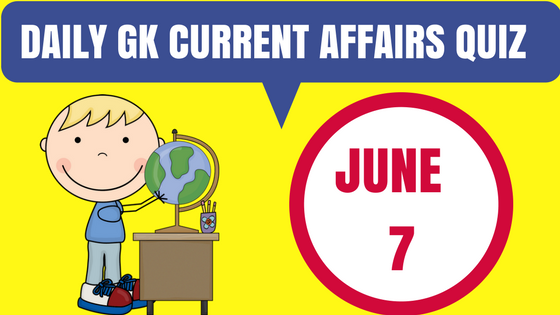 Daily GK Current Affairs Quiz - June 7