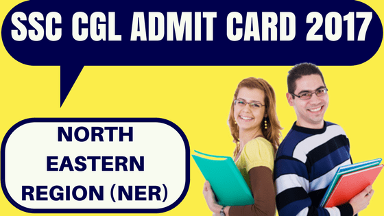 SSC CGL Admit Card North Eastern Region