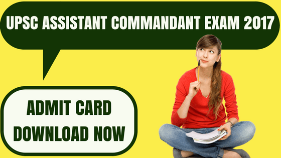 UPSC Assistant Commandant Admit Card
