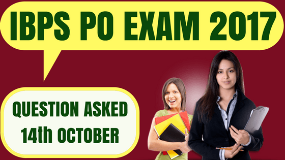 IBPS PO Questions Asked 14th October 2017