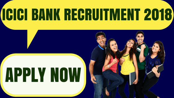 ICICI Bank Recruitment 2018: Apply Now For New Vacancies Toady