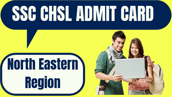 SSC CHSL Admit Card North Eastern Region